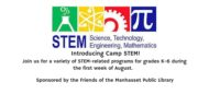 Introducing Camp STEM! Join us for a variety of STEM-related programs during the first week of August. Sponsored by the Friends of the Manhasset Public Library