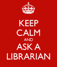 Keep Calm and Talk to a Librarian